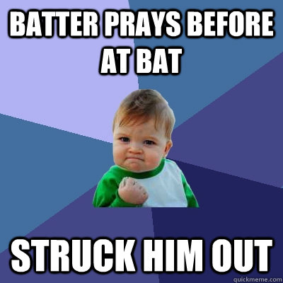 Batter prays before at bat Struck him out - Batter prays before at bat Struck him out  Success Kid