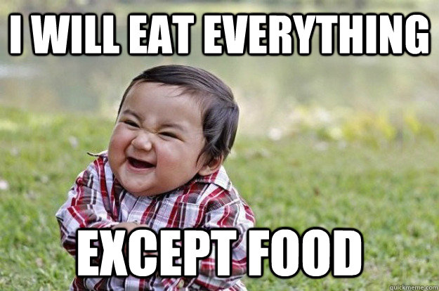 I will eat everything except food - I will eat everything except food  Evil Baby