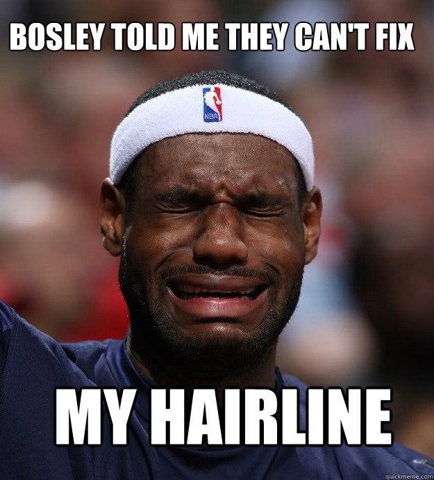 bosley Told Me They Can't Fix  My hairline - bosley Told Me They Can't Fix  My hairline  Blame Lebron