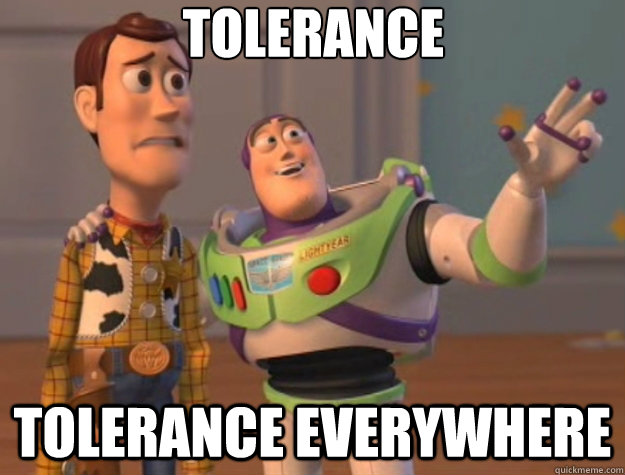 tolerance tolerance everywhere - tolerance tolerance everywhere  Toy Story