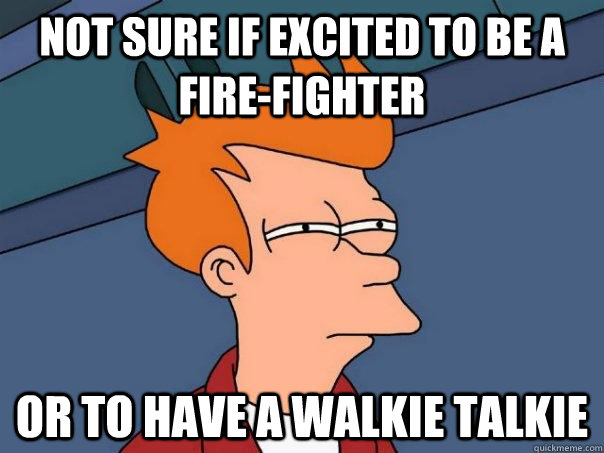 Not sure if excited to be a fire-fighter or to have a walkie talkie - Not sure if excited to be a fire-fighter or to have a walkie talkie  Futurama Fry