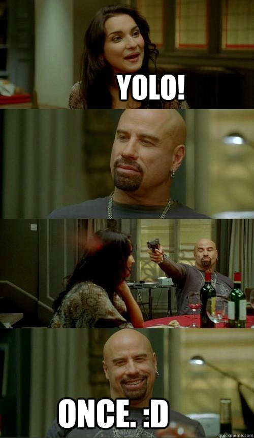 YOLO! once. :D - YOLO! once. :D  Skinhead John