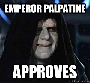 Emperor Palpatine approves - Emperor Palpatine approves  Happy Emperor Palpatine