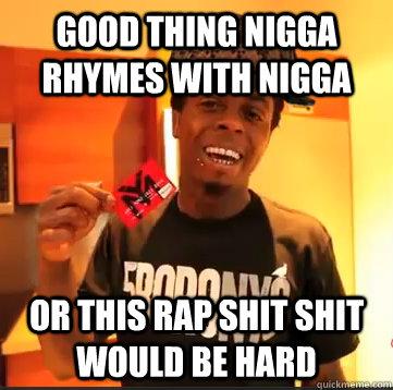 Good thing nigga rhymes with Lil Wayne Nigga Meme