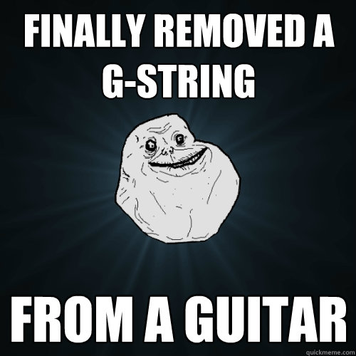 Finally removed a g-string from a guitar - Finally removed a g-string from a guitar  Forever Alone