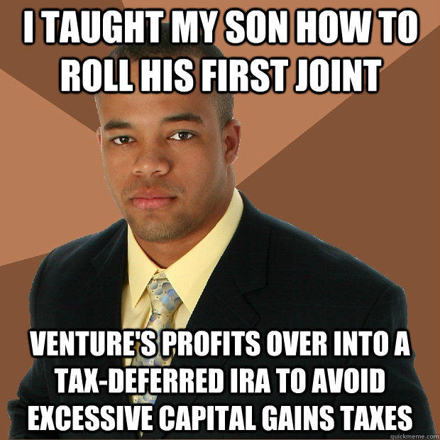 I taught my son how to roll his first joint venture's profits over into a tax-deferred IRA to avoid excessive capital gains taxes - I taught my son how to roll his first joint venture's profits over into a tax-deferred IRA to avoid excessive capital gains taxes  Successful Black Man