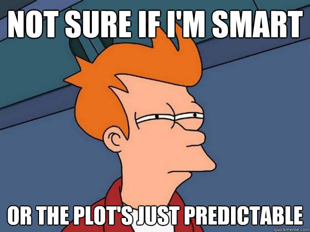 not sure if i'm smart or the plot's just predictable - not sure if i'm smart or the plot's just predictable  Futurama Fry
