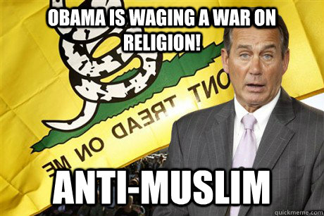 Obama is waging a war on religion! Anti-muslim  Typical Conservative
