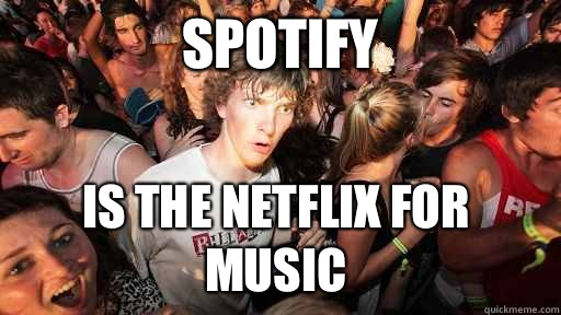 Spotify Is the Netflix for music - Spotify Is the Netflix for music  Sudden Clarity Clarence