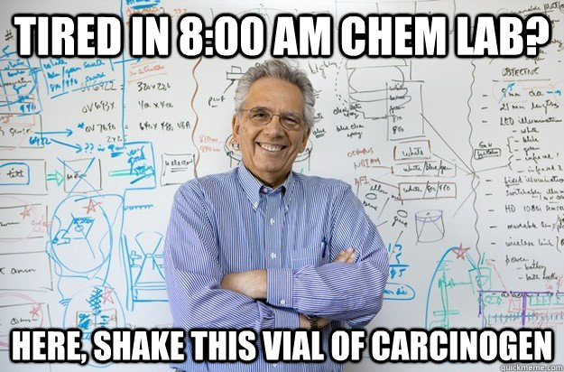Tired in 8:00 AM Chem Lab? Here, shake this vial of carcinogen