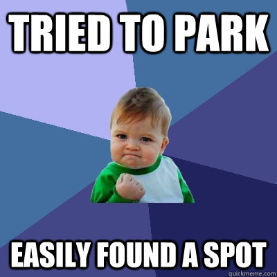 Tried to park Easily found a spot - Tried to park Easily found a spot  Success Kid