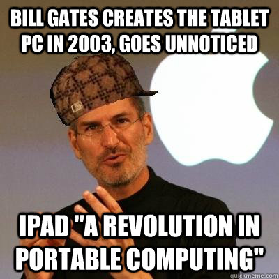 Bill Gates creates the tablet pc in 2003, goes unnoticed ipad