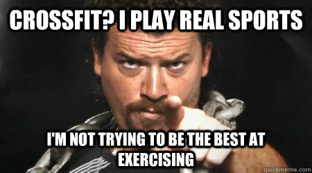 CrossFit? I play real sports I'm not trying to be the best at exercising - CrossFit? I play real sports I'm not trying to be the best at exercising  kenny powers