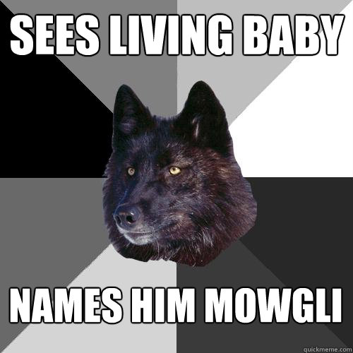 sees living baby names him mowgli - sees living baby names him mowgli  Sanity Wolf