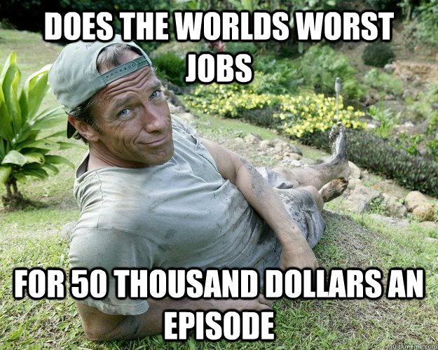 Does the worlds worst jobs for 50 thousand dollars an episode
