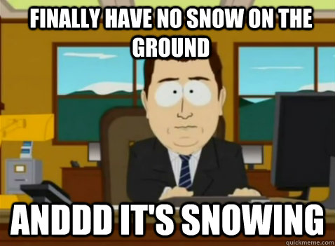 FInally have no snow on the ground anddd it's snowing - FInally have no snow on the ground anddd it's snowing  South Park Banker