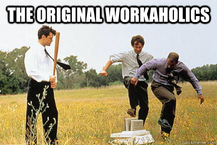 The Original workaholics  - The Original workaholics   Office space fax machine