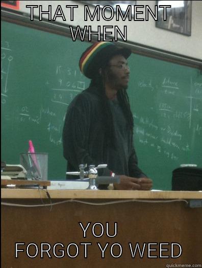 THAT MOMENT WHEN YOU FORGOT YO WEED Rasta Science Teacher