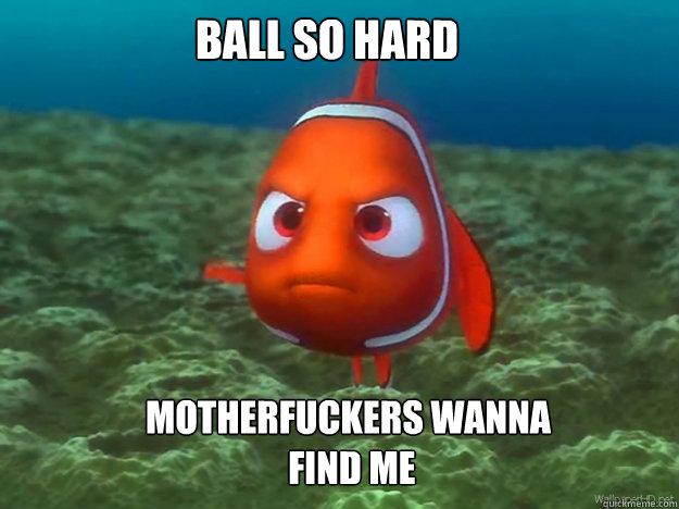 Ball So Hard Motherfuckers Wanna  Find Me