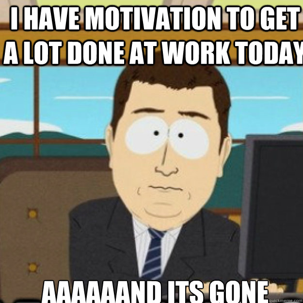 16859e7cef80a91beb96f4d1fb69a79dcdaecf9128934d71c24969d9b16b5d88 i have motivation to get a lot done at work today aaaaaand its