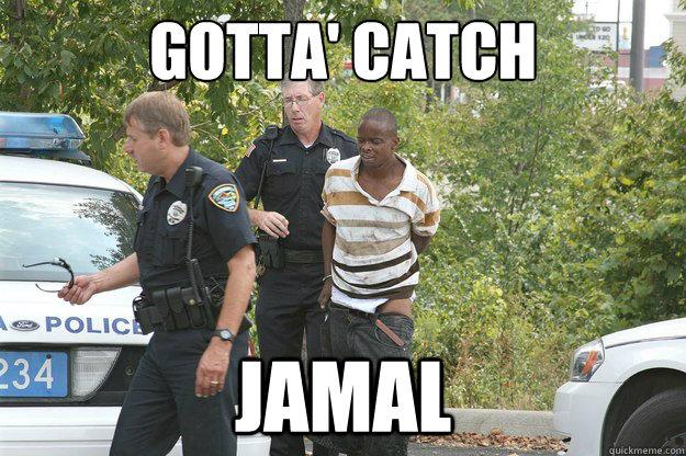 Gotta' Catch Jamal - Gotta' Catch Jamal  Cops