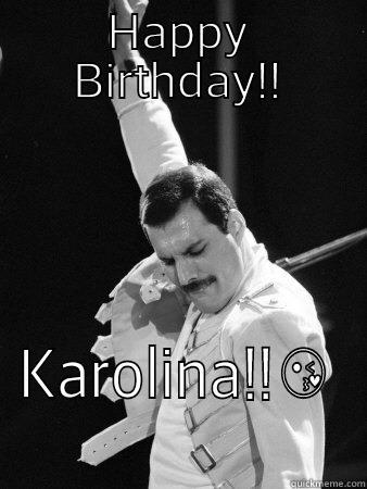 HAPPY BIRTHDAY!! KAROLINA!! Freddie Mercury