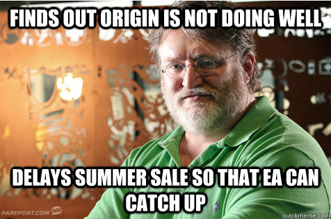 Finds out Origin is not doing well Delays summer sale so that EA can catch up - Finds out Origin is not doing well Delays summer sale so that EA can catch up  Good Guy Gabe