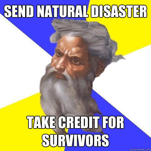 Send natural disaster take credit for survivors - Send natural disaster take credit for survivors  Advice God