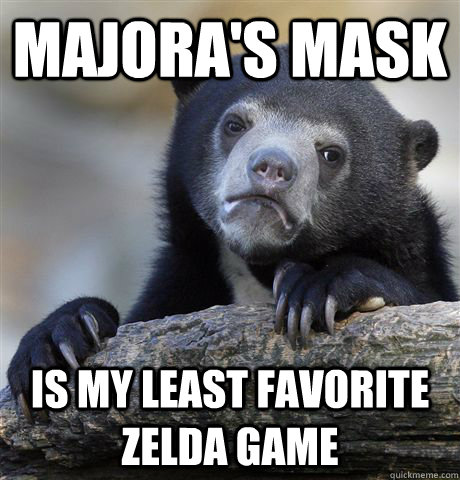 MAJORA'S MASK Is my least favorite Zelda game - MAJORA'S MASK Is my least favorite Zelda game  Confession Bear