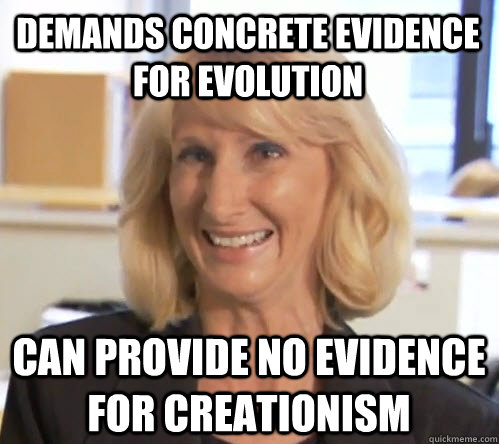 demands concrete evidence for evolution can provide no evidence for creationism - demands concrete evidence for evolution can provide no evidence for creationism  Wendy Wrong
