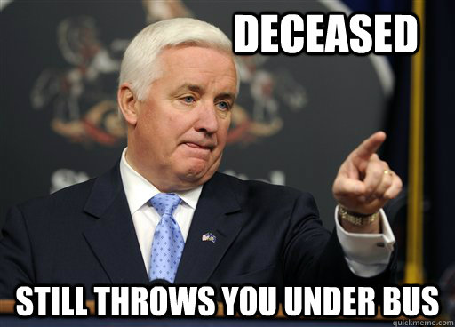 Deceased Still throws you under bus  - Deceased Still throws you under bus   Tom Corbett