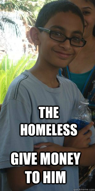 The homeless give money to him