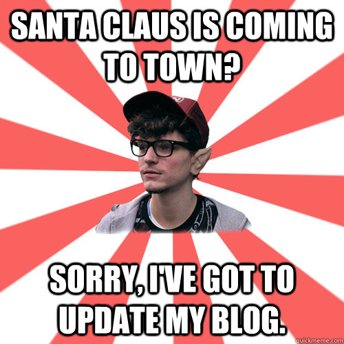 Santa claus is coming to town? Sorry, I've got to update my blog.     Hipster Elf