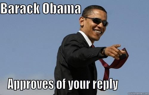 BARACK OBAMA                             APPROVES OF YOUR REPLY           Obamas Holding