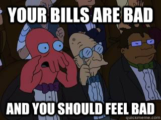 Your bills are bad and you should feel bad - Your bills are bad and you should feel bad  Bad Zoidberg