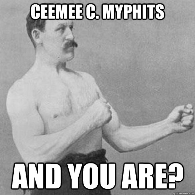 Ceemee C. Myphits and you are? - Ceemee C. Myphits and you are?  overly manly man