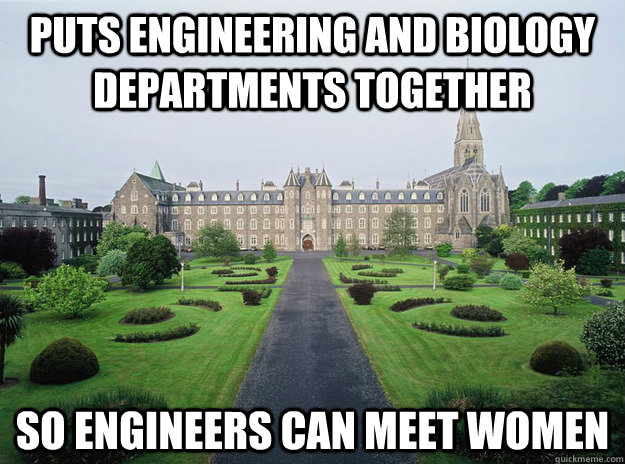 Puts engineering and biology departments together so engineers can meet women - Puts engineering and biology departments together so engineers can meet women  Misc