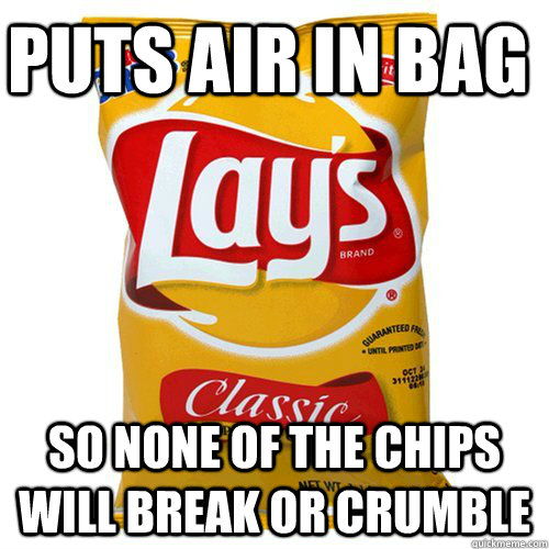 Puts air in bag So none of the chips will break or crumble