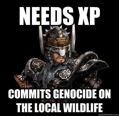 Needs xp Commits genocide on the local wildlife  Gothic - game