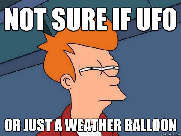 Not Sure if UFO Or Just a weather balloon - Not Sure if UFO Or Just a weather balloon  Futurama Fry