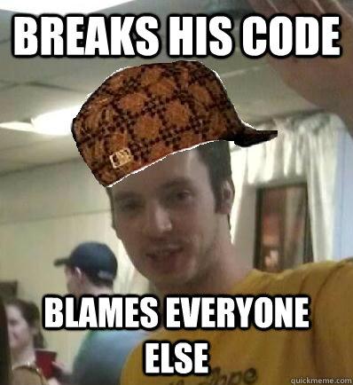 Breaks his code Blames everyone else