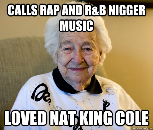 calls rap and r&b nigger music loved nat king cole
