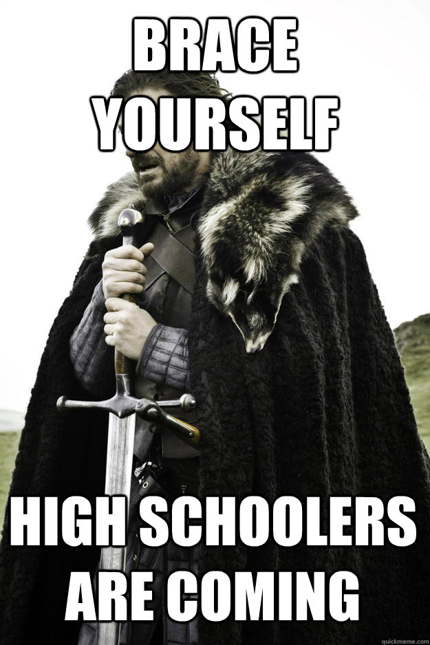 Brace Yourself High Schoolers are Coming - Brace Yourself High Schoolers are Coming  Winter is coming
