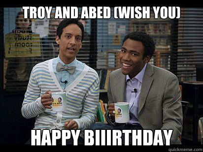 troy and abed (Wish you) happy biiirthday