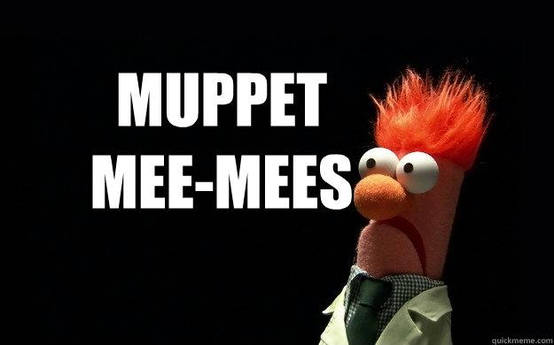Muppet  MEE-Mees - Muppet  MEE-Mees  Beaker Meme