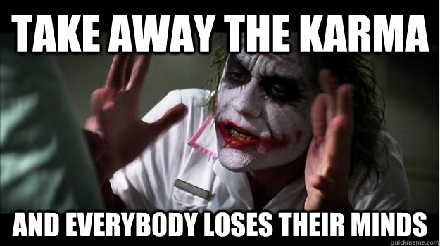 Take away the karma AND EVERYBODY LOSES their minds - Take away the karma AND EVERYBODY LOSES their minds  Joker Mind Loss