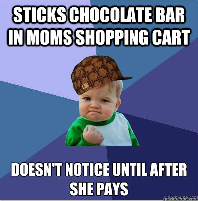 sticks chocolate bar in moms shopping cart doesn't notice until after she pays  - sticks chocolate bar in moms shopping cart doesn't notice until after she pays   scumbag success kid