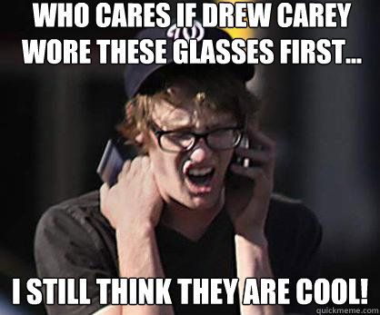 Who cares if Drew Carey wore these glasses first... I still think they are cool! - Who cares if Drew Carey wore these glasses first... I still think they are cool!  Sad Hipster