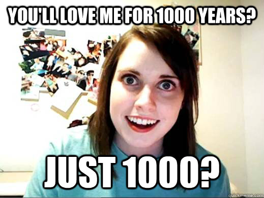 You'll love me for 1000 years? Just 1000? - You'll love me for 1000 years? Just 1000?  Misc