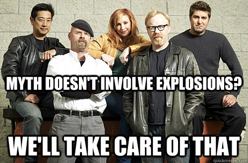 Myth doesn't involve explosions? We'll take care of that